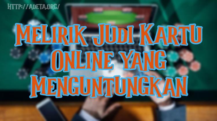Melirik Judi Kartu Online yang Menguntungkan