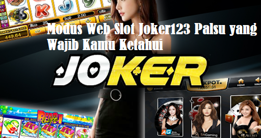 Modus Web Slot Joker123 Palsu yang Wajib Kamu Ketahui