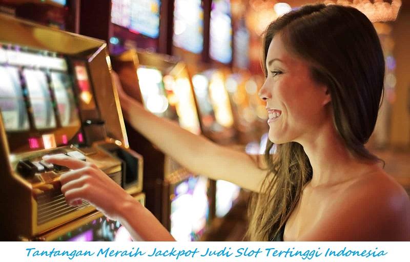 Tantangan Meraih Jackpot Judi Slot Tertinggi Indonesia