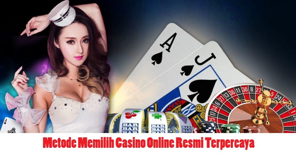 Metode Memilih Casino Online Resmi Terpercaya